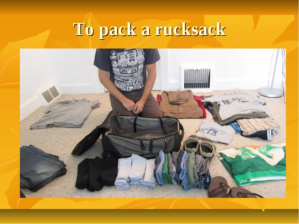 To pack a rucksack