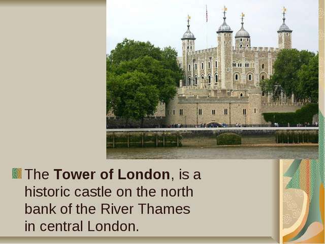 The Tower of London, is a historic castle on the north bank of the River Tham...