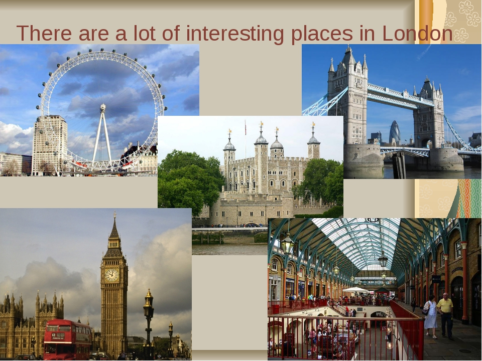 There are a lot of interesting places in London