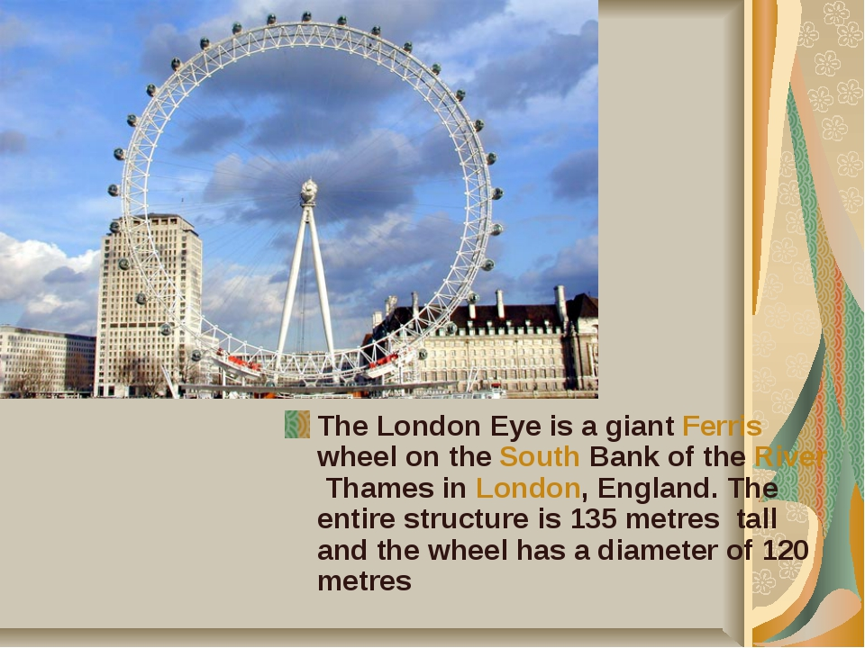 The London Eye is a giant Ferris wheel on the South Bank of the River Thames...