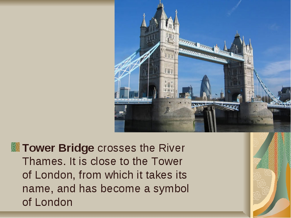 Tower Bridge crosses the River Thames. It is close to the Tower of London, fr...