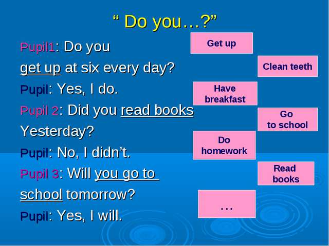 """"""" Do you…?"""" Pupil1: Do you get up at six every day? Pupil: Yes, I do. Pupil 2..."""