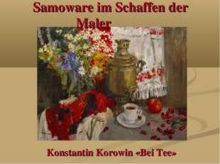 Samoware im Schaffen der Maler Konstantin Korowin «Bei Tee»