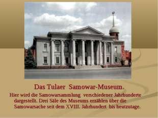 Das Tulaer Samowar-Museum. Hier wird die Samowarsammlung verschiedener Jahrh