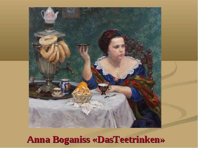 Anna Boganiss «DasTeetrinken»