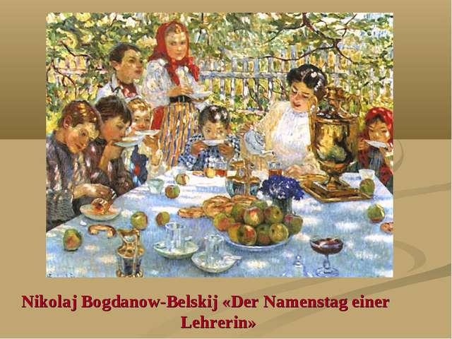 Nikolaj Bogdanow-Belskij «Der Namenstag einer Lehrerin»