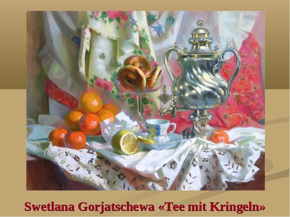 Swetlana Gorjatschewa «Tee mit Kringeln»