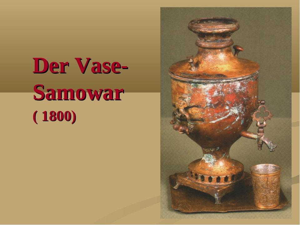Der Vase-Samowar ( 1800)