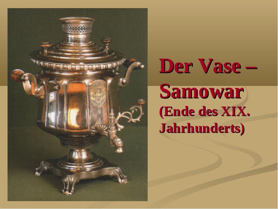 Der Vase – Samowar (Ende des XIX. Jahrhunderts)