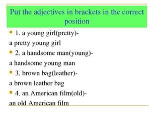 Put the adjectives in brackets in the correct position 1. a young girl(pretty
