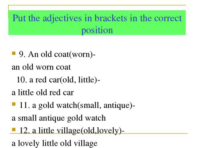 9. An old coat(worn)- an old worn coat 10. a red car(old, little)- a little...