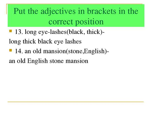 Put the adjectives in brackets in the correct position 13. long eye-lashes(bl...