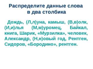 Распределите данные слова в два столбика Дождь, (Л,л)уна, камыш, (В,в)олк, (И