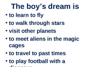 The boy's dream is to learn to fly to walk through stars visit other planets