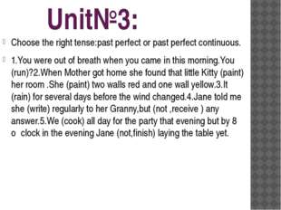 Unit№3: Choose the right tense:past perfect or past perfect continuous. 1.Yo