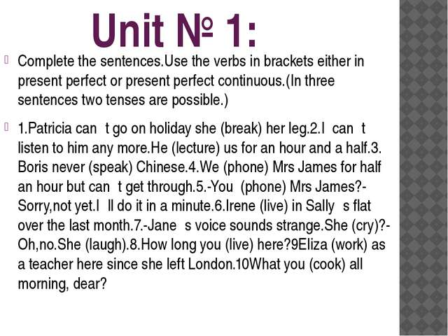 Unit № 1: Complete the sentences.Use the verbs in brackets either in present...