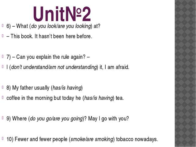Unit№2 6) – What (do you look/are you looking) at? – This book. It hasn't be...