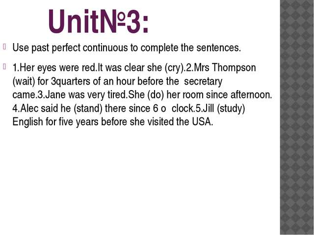 Unit№3: Use past perfect continuous to complete the sentences. 1.Her eyes we...