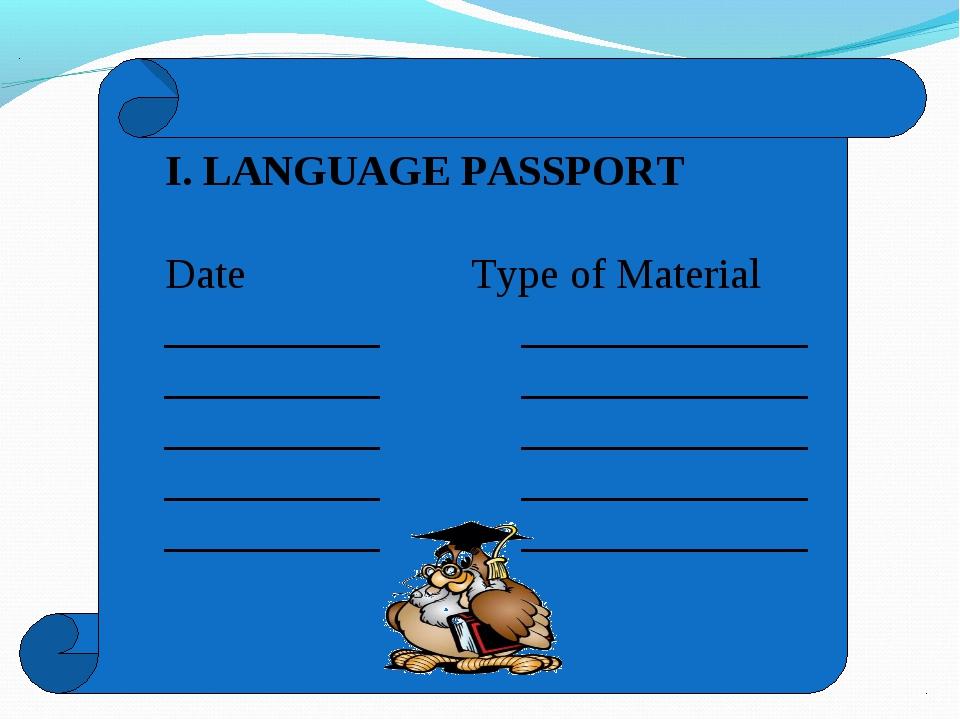 I. LANGUAGE PASSPORT Date Type of Material _________ ____________ _________ _...