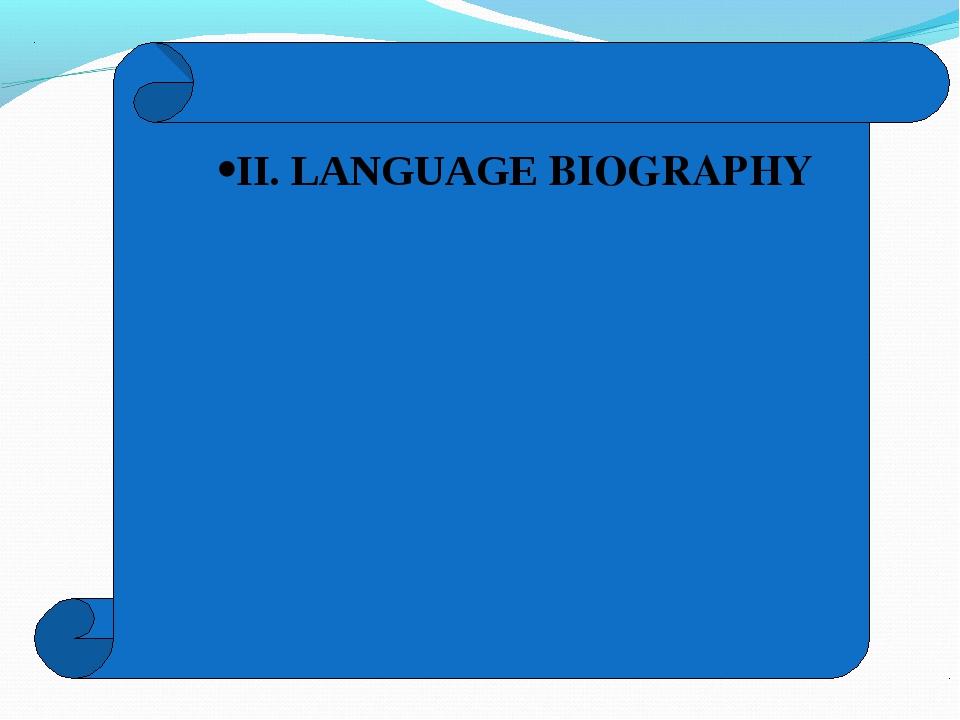 II. LANGUAGE BIOGRAPHY
