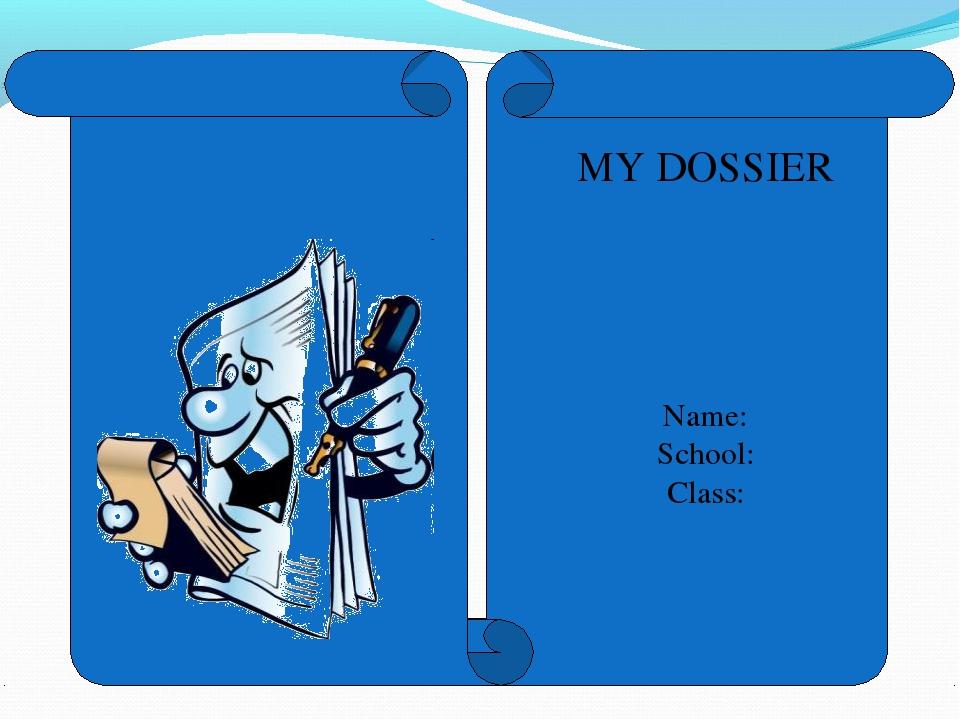MY DOSSIER Name: School: Class: