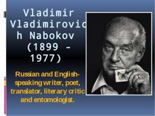 Vladimir Vladimirovich Nabokov (1899 - 1977) Russian and English-speaking wri