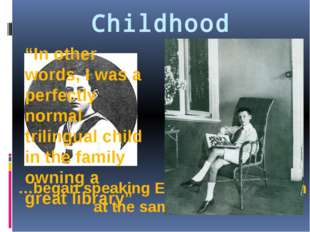 """Childhood …began speaking English and Russian at the same time… """"In other wor"""