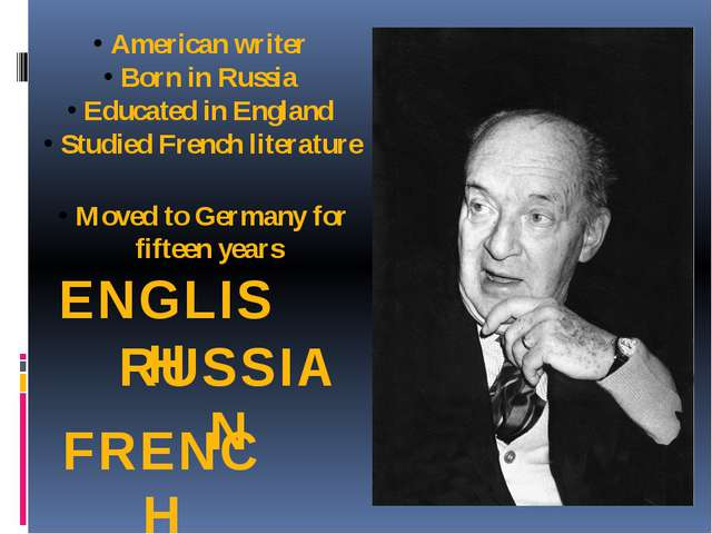 American writer Born in Russia Educated in England Studied French literature...