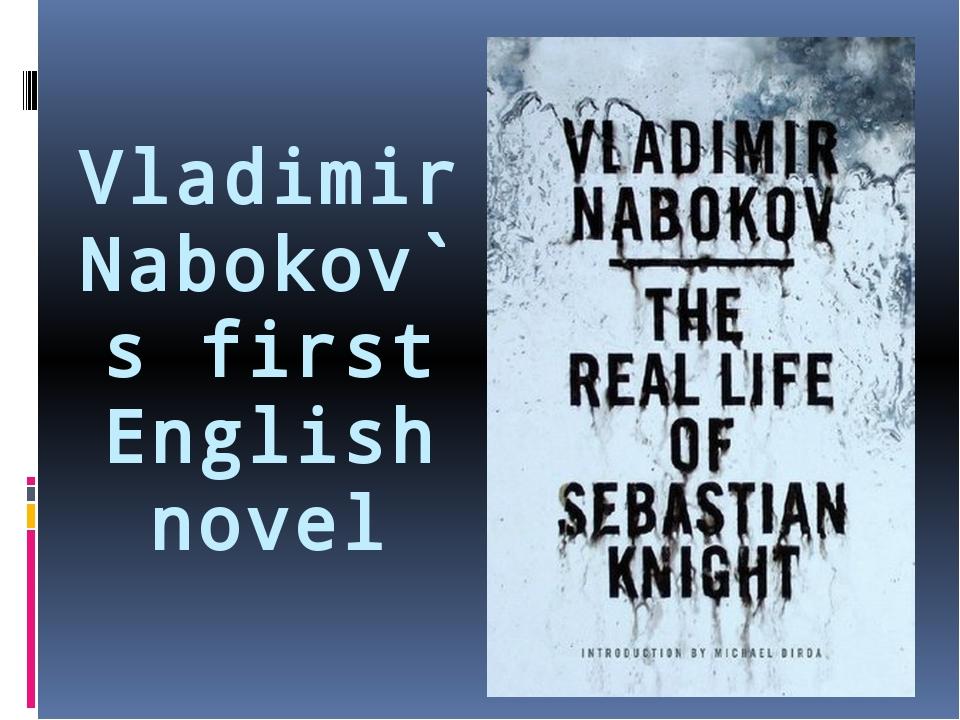 Vladimir Nabokov`s first English novel