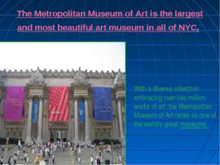 The Metropolitan Museum of Art is the largest and most beautiful art museum i