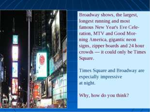 Broadway shows, the largest, longest running and most famous New Year's Eve C