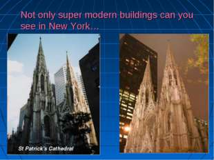 Not only super modern buildings can you see in New York… St Patrick's Cathedral