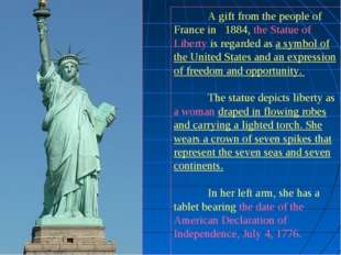 A gift from the people of France in 1884, the Statue of Liberty is regarded