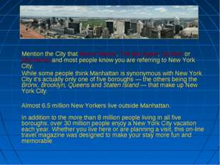 Mention the City that Never Sleeps, The Big Apple, Gotham or Manhattan and m