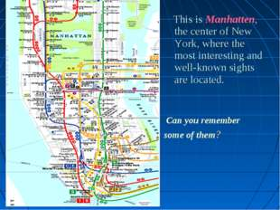 This is Manhatten, the center of New York, where the most interesting and we