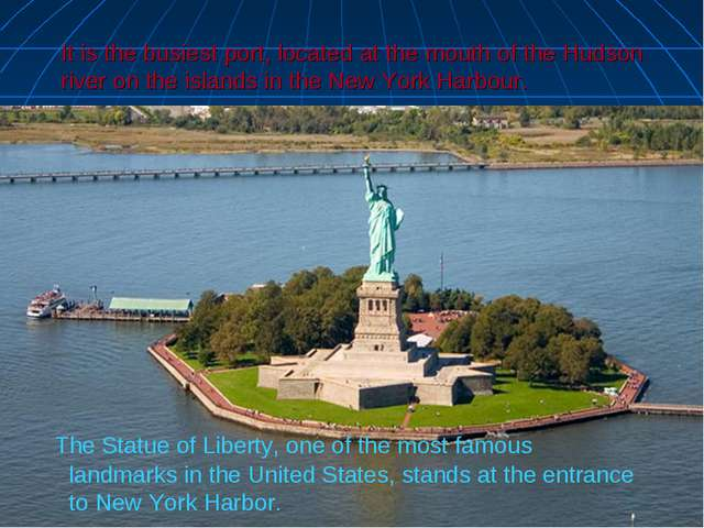 It is the busiest port, located at the mouth of the Hudson river on the islan...