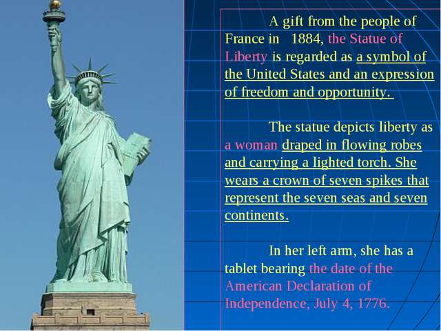 A gift from the people of France in 1884, the Statue of Liberty is regarded...