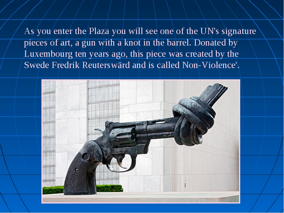 As you enter the Plaza you will see one of the UN's signature pieces of art,...