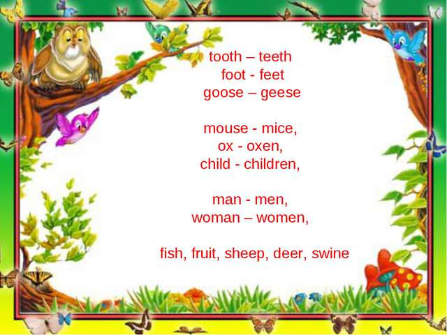 tooth – teeth foot - feet goose – geese mouse - mice, ox - oxen, child - chil...