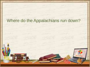 Where do the Appalachians run down?