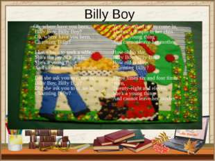 Billy Boy Oh, where have you been, Billy Boy, Billy Boy? Oh, where have you b