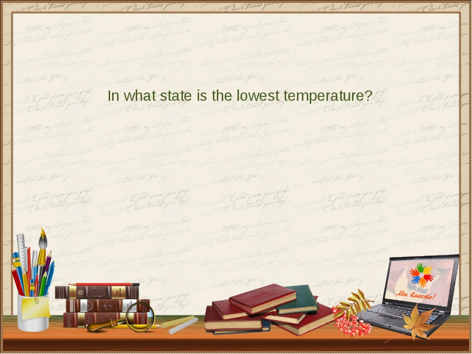 In what state is the lowest temperature?