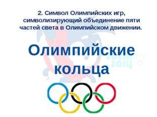 2. Символ Олимпийских игр, символизирующий объединение пяти частей света в Ол