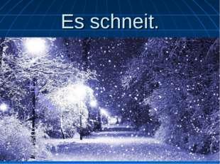 Es schneit.