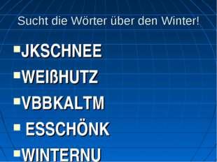 Sucht die Wörter über den Winter! JKSCHNEE WEIßHUTZ VBBKALTM ESSCHÖNK WINTERN