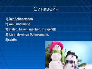 Синквейн 1) Der Schneemann 2) weiß und lustig 3) malen, bauen, machen, mir ge