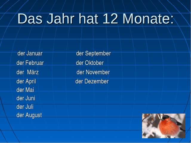 Das Jahr hat 12 Monate: der Januar der September der Februar der Oktober der...