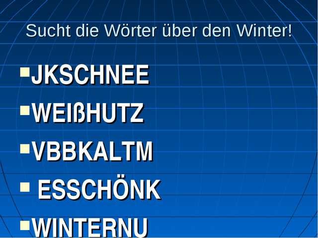 Sucht die Wörter über den Winter! JKSCHNEE WEIßHUTZ VBBKALTM ESSCHÖNK WINTERN...
