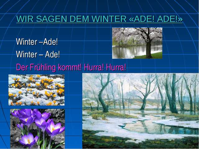 WIR SAGEN DEM WINTER «ADE! ADE!» Winter –Ade! Winter – Ade! Der Frühling komm...