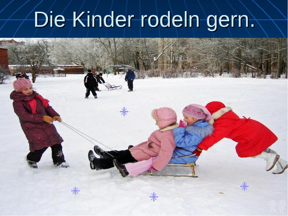 Die Kinder rodeln gern.